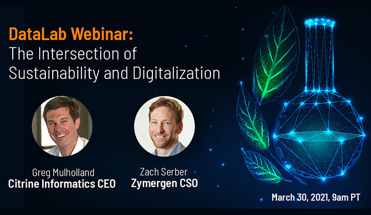 Join Zach Serber, CSO Zymergen and Greg Mulholland, CEO Citrine Informatics as they discuss the intersection of sustainability and digitalization.